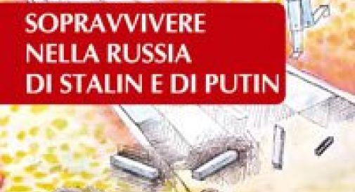 """""""Sopravvivere nella Russia di Stalin e Putin"""""""